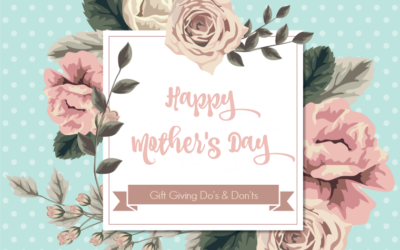 """The """"Do's and Don'ts"""" of Mother's Day Gift Giving"""